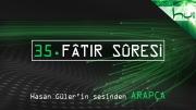 35 - Fâtir Sûresi - Kur'ân-ı Kerîm (arapça)